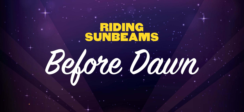 Riding Sunbeam – Before Dawn